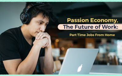 Passion Economy, The Future of Work: Part Time Jobs From Home